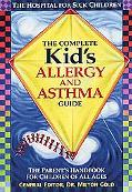 Complete Kid's Allergy and Asthma Guide The Parent's Handbook for Children of All Ages