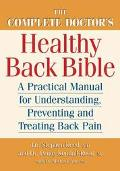Complete Doctor's Healthy Back Bible A Practical Manual for Understanding, Preventing and Tr...
