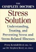 Complete Doctors Stress Solution Understanding, Treating And Preventing Stress and Stress-Re...