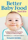 Better Baby Food: Your Essential Guide to Nutrition, Feeding and Cooking for All Babies and ...