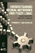 Understanding Neural Networks and Fuzzy Logic Basic Concepts and Applications