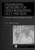 Engineering Networks for Synchronization, Ccs 7, and Isdn Standards, Protocols, Planning, an...