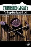 Tarnished Legacy The Story of the Comstock Lode