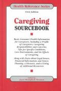 Caregiving Sourcebook Basic Consumer Health Information for Caregivers, Including a Profile ...