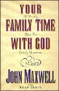 Your Family Time with God: A Weekly Plan for Family Devotions - John C. Maxwell - Hardcover