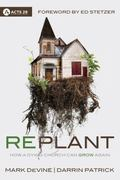 Replant : How a Dying Church Can Grow Again