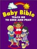 Baby Bible: Teach Me to Pray and Sing