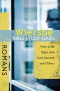 Wiersbe Bible Study Series - Romans Being Right With God, Yourself, and Others