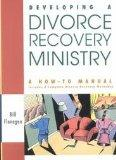 Developing a Divorce Recovery Ministry: A How-To-Manual Includes a Complete Divorce Recovery...