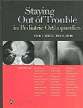 Staying Out Of Trouble in Pediatric Orthopaedics Staying Out of Trouble