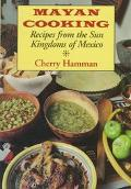Mayan Cooking Recipes from the Sun Kingdoms of Mexico