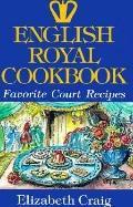 English Royal Cookbook: Favorite Court Recipes - Elizabeth Craig - Paperback