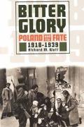 Bitter Glory Poland & Its Fate 1918-1939
