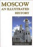 Moscow: An Illustrated History (Hippocrene Illustrated Histories)