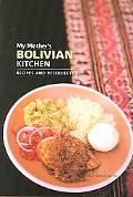 My Mother's Bolivian Kitchen Recipes and Recollections