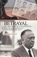 Betrayal The True Story of J. Edgar Hoover And the Nazi Saboteurs Captured During Ww2