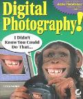 Digital Photography! I Didn't Know You Could Do That...
