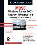 McSe Windows Server 2003 Network Infrastructure Planning and Maintenance Study Guide Windows...