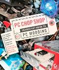 Pc Chop Shop Tricked Out Guide To Pc Modding