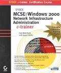McSe Windows 2000 Network Infrastructure Administration E-Trainer