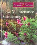 Low Maintenance Gardening - Time-Life Books - Hardcover