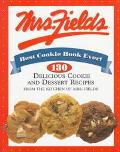 Mrs. Fields Best Cookie Book Ever!: 130 Delicious Cookie and Dessert Recipes from the Kitche...