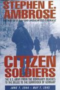 Citizen Soldiers: The U.S. Army from the Normandy Beaches to the Bulge to the Surrender of G...