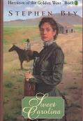 Sweet Carolina (Heroines of the Golden West #1)