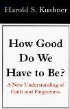 How Good Do We Have to Be? : A New Understanding of Guilt and Forgiveness (Large Print Edition)