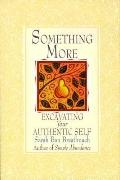 Something More: Excavating Your Authentic Self, Vol. 1 - Sarah Ban Breathnach