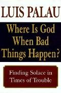Where Is God When Bad Things Happen? Finding Solace in Times of Trouble