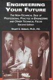 Engineering Your Future: The Non-Technical Side of Professional Practice in Engineering and ...