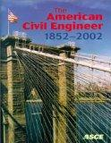 The American Civil Engineer 1852-2002: The History, Traditions, and Development of the Ameri...