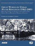 Great Works on Urban Water Resources, 1962-2001, from the American Society of Civil Engineer...
