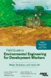 Field Guide to Environmental Engineering for Development Workers: Water, Sanitation, and Ind...