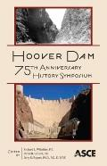 Hoover Dam 75th Anniversary History Symposium : Proceedings of the Hoover Dam 75th Anniversa...