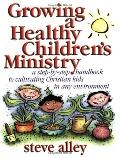 Growing a Healthy Children's Ministry Step-By-Step Handbook to Cultivating Christian Kids in...