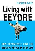Living With Eeyore How to Positively Love the Negative People in Your Life