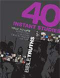 40 Instant Studies: Bible Truths: True to Life Stories That Challenge Teens to Engage Culture
