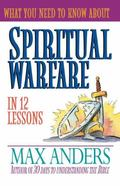 What You Need To Know About Spiritual Warfare In 12 Lessons: The What You Need to Know Study...