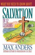 What You Need To Know About Salvation In 12 Lessons: The What You Need to Know Study Guide S...