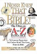 I Never Knew That Was In The Bible The Ultimate A To Zrresource Series