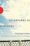 Adventures in Darkness The Summer of an Eleven-year-old Blind Boy