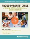 Proud Parents' Guide to Raising Athletic, Balanced, and Coordinated Kids: A Lifetime of Bene...