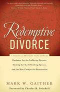 Redemptive Divorce: A Biblical Process that Offers Guidance for the Suffering Partner, Heali...