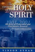 Century of the Holy Spirit 100 Years of Pentecostal and Charismatic Renewal, 1901-2001