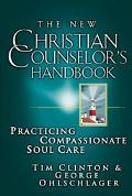 New Christian Counselor's Handbook Practicing Compassionate Soul Care