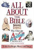 All About The Bible The Ultimate A-to-z Illustrated Guide To The Great People, Events And Pl...