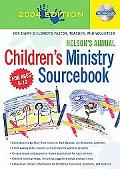 Nelson's Annual Children S Ministry Sourcebook 2004 Edition