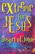 Extreme for Jesus Gospel of John
